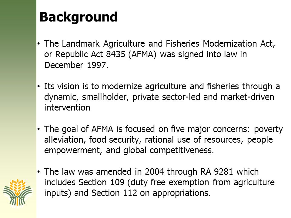 Background The Landmark Agriculture and Fisheries Modernization Act, or Republic Act 8435 (AFMA) was signed into law in December 1997.