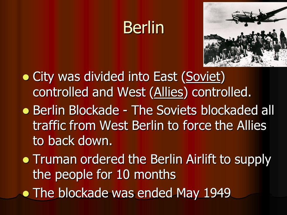 Berlin City was divided into East (Soviet) controlled and West (Allies) controlled.