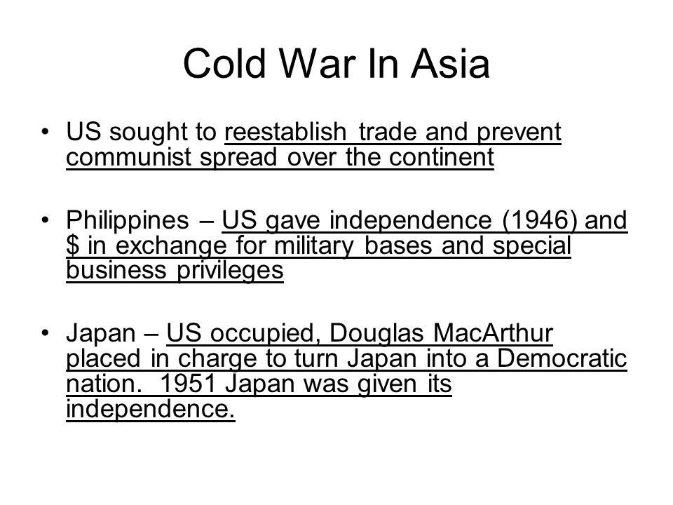 Cold War In Asia US sought to reestablish trade and prevent communist spread over the continent.
