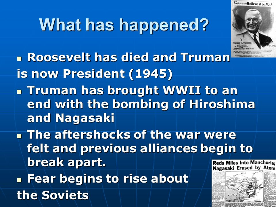 What has happened Roosevelt has died and Truman