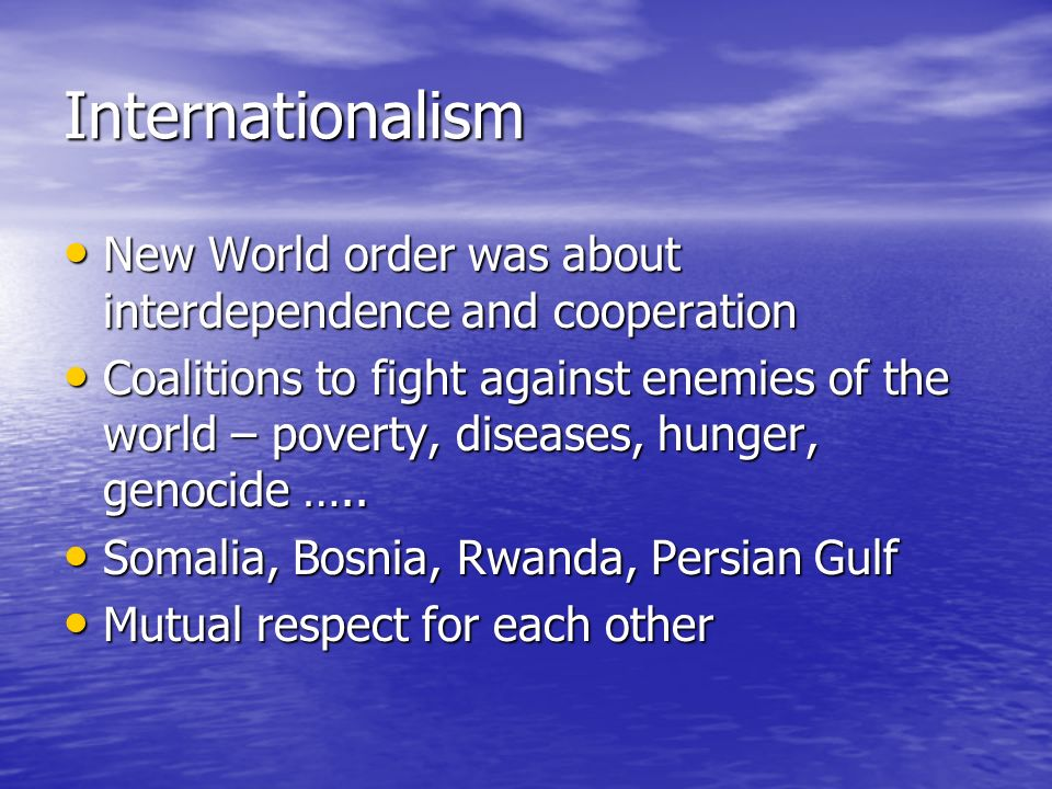 Internationalism New World order was about interdependence and cooperation.