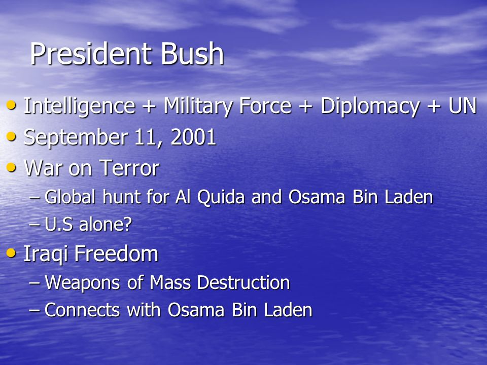President Bush Intelligence + Military Force + Diplomacy + UN