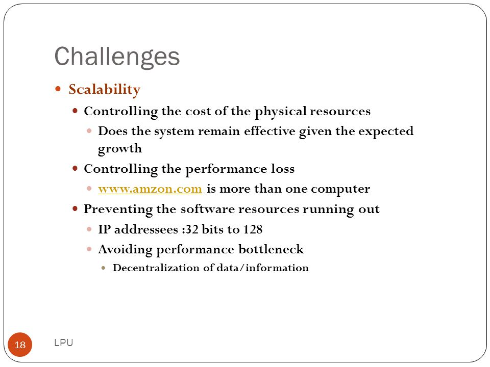 Challenges Scalability Controlling the cost of the physical resources