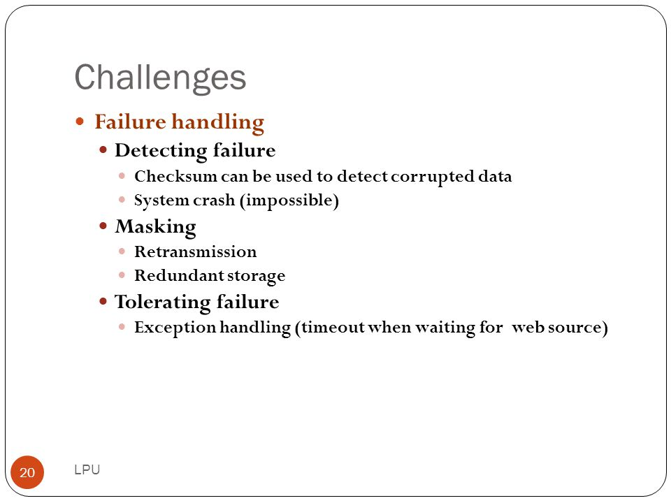 Challenges Failure handling Detecting failure Masking