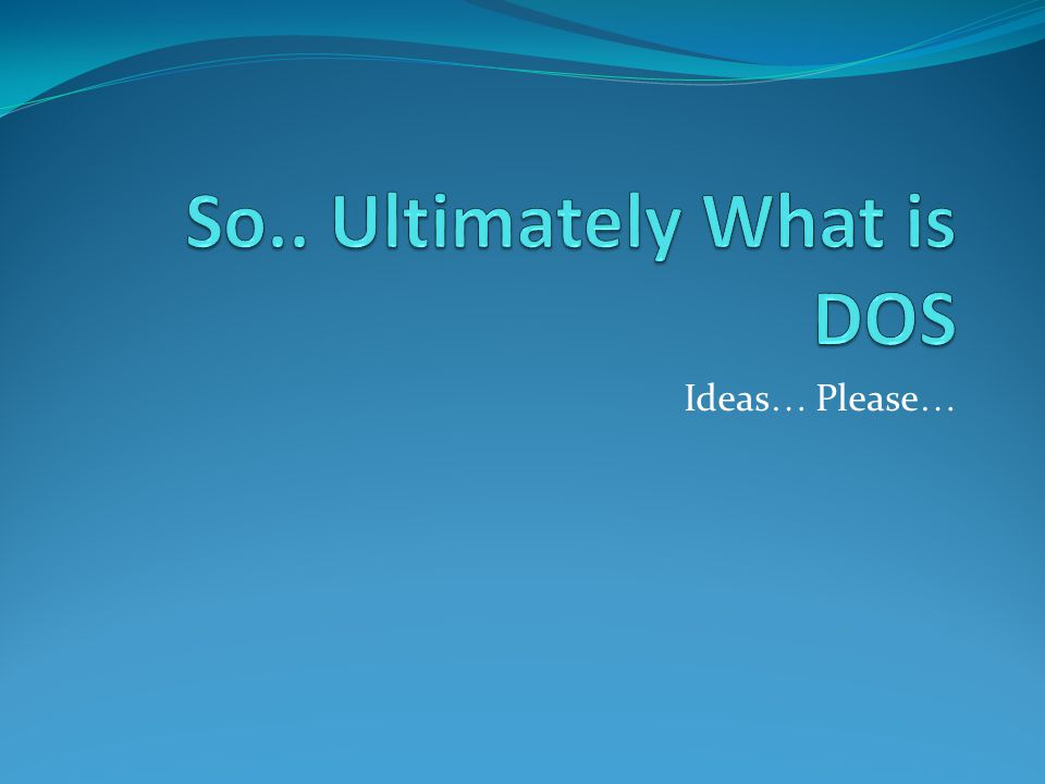 So.. Ultimately What is DOS