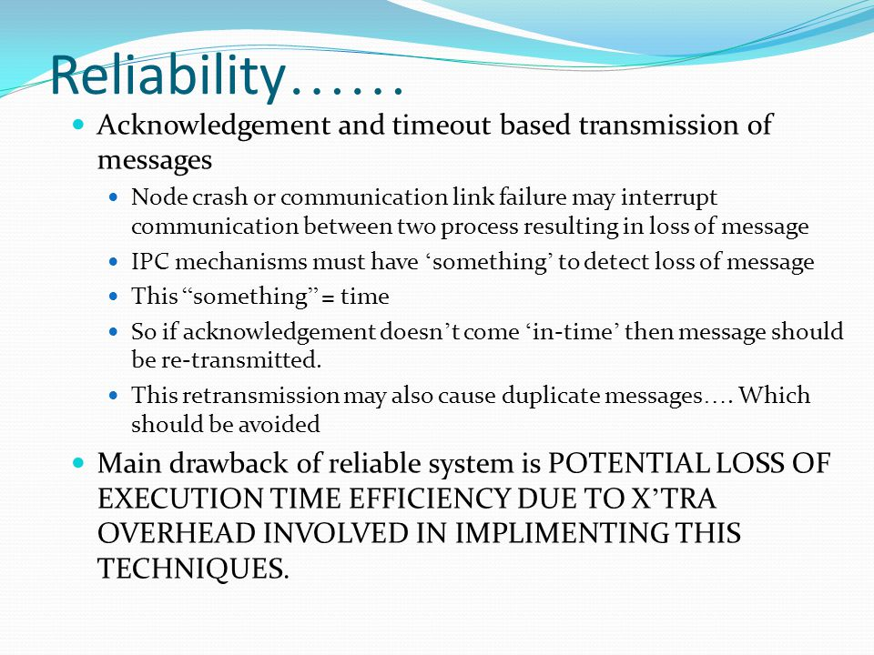 Reliability…… Acknowledgement and timeout based transmission of messages.