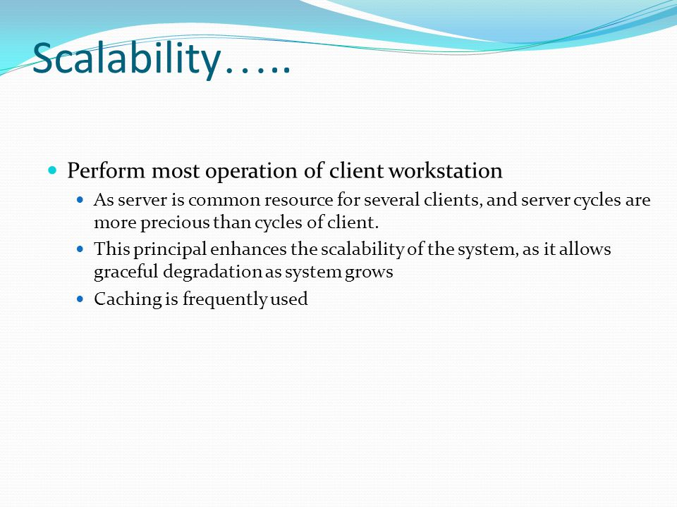 Scalability….. Perform most operation of client workstation
