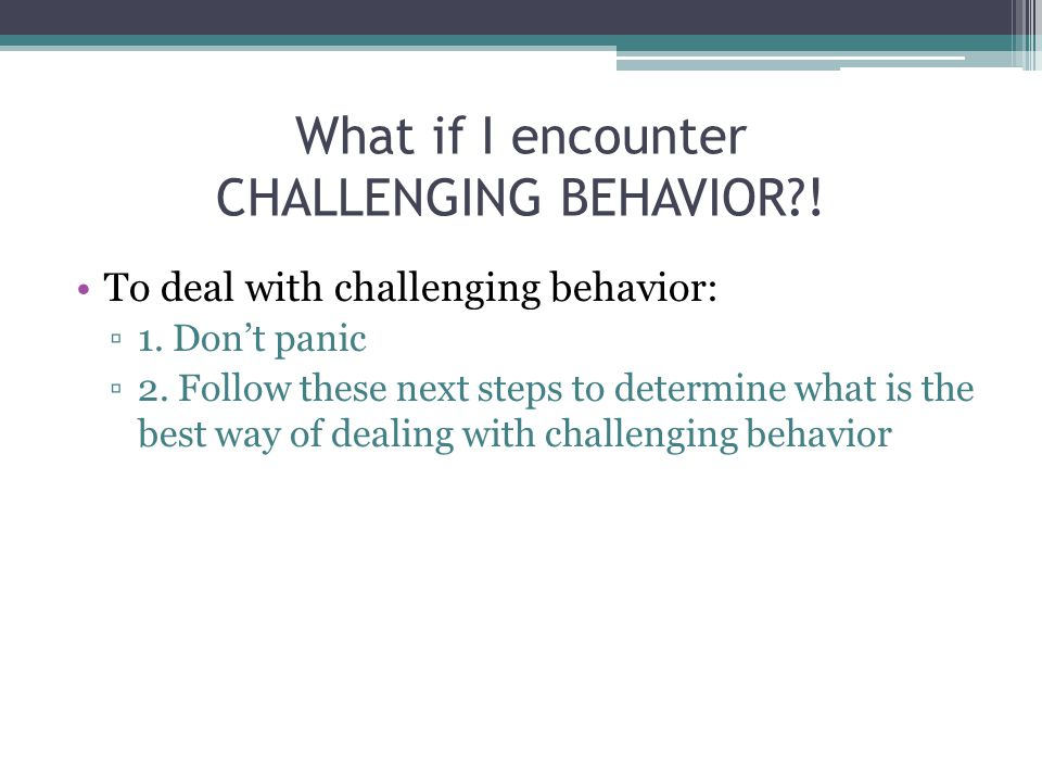 What if I encounter CHALLENGING BEHAVIOR !