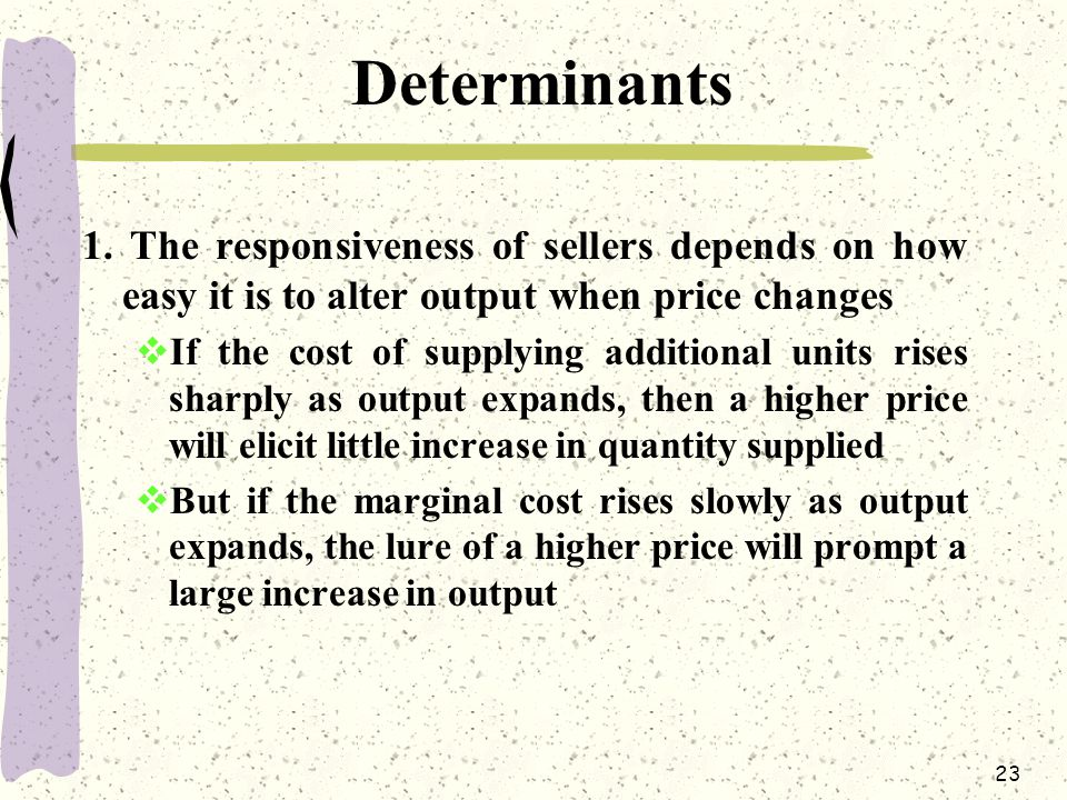 Determinants 1. The responsiveness of sellers depends on how easy it is to alter output when price changes.