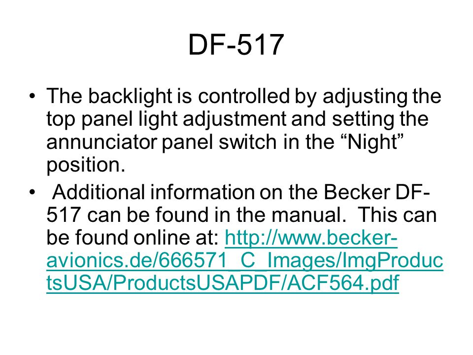 DF-517 The backlight is controlled by adjusting the top panel light adjustment and setting the annunciator panel switch in the Night position.