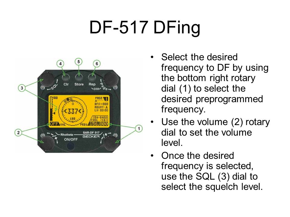 DF-517 DFing Select the desired frequency to DF by using the bottom right rotary dial (1) to select the desired preprogrammed frequency.