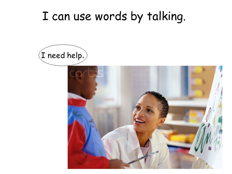 I can use words by talking.