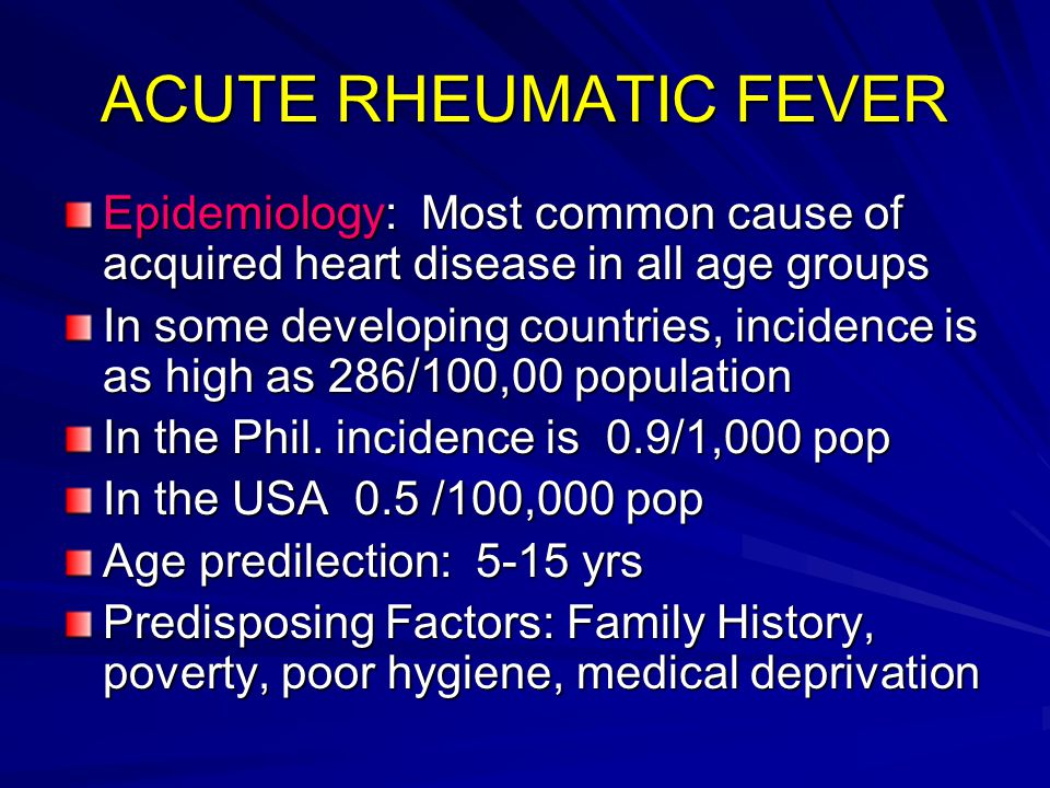 ACUTE RHEUMATIC FEVER Epidemiology: Most common cause of acquired heart disease in all age groups.