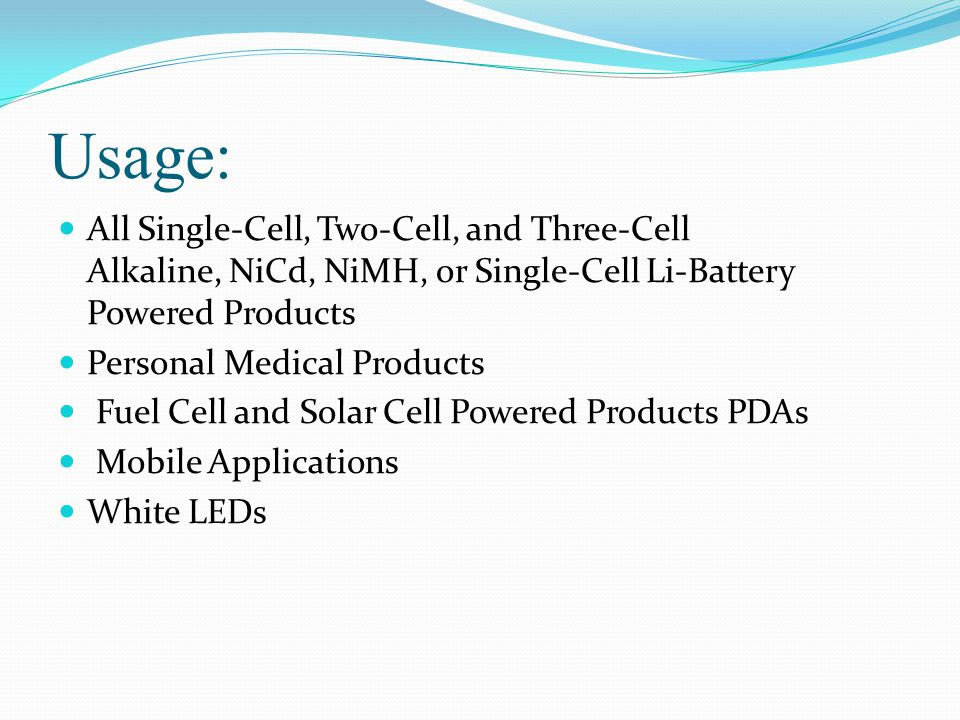 Usage: All Single-Cell, Two-Cell, and Three-Cell Alkaline, NiCd, NiMH, or Single-Cell Li-Battery Powered Products.