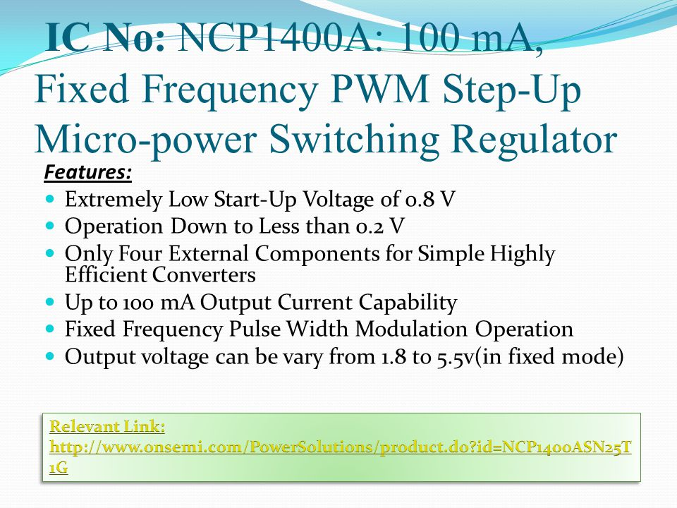 IC No: NCP1400A: 100 mA, Fixed Frequency PWM Step-Up Micro-power Switching Regulator