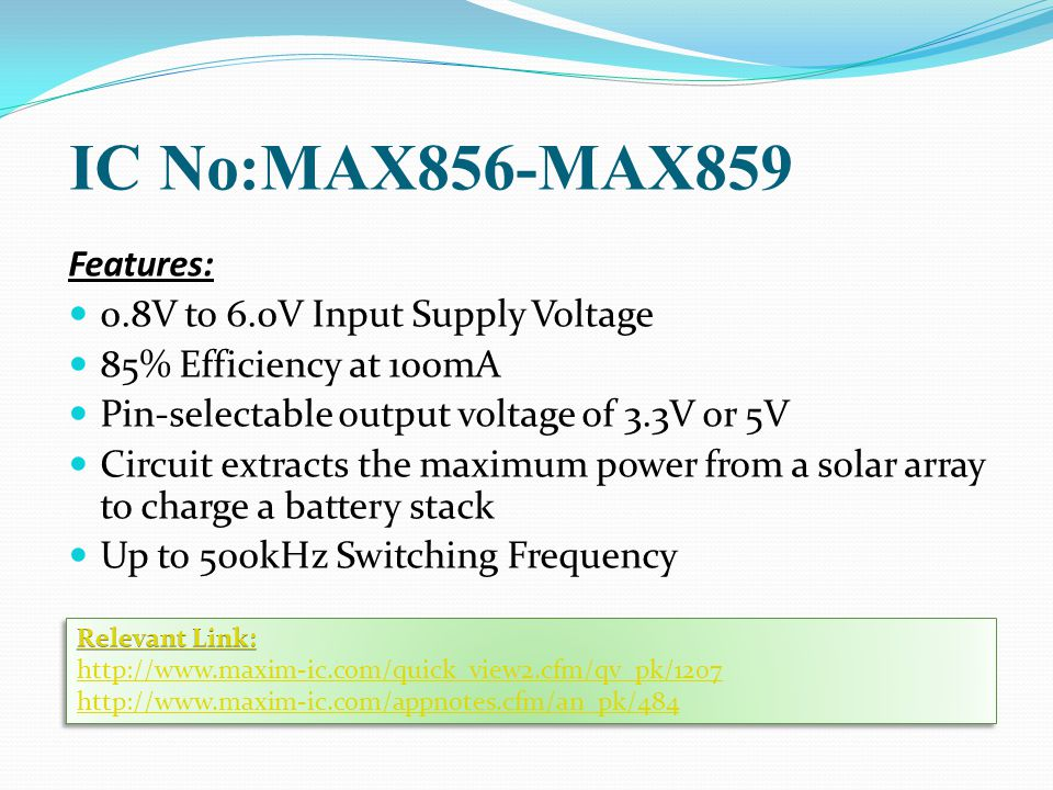 IC No:MAX856-MAX859 Features: 0.8V to 6.0V Input Supply Voltage