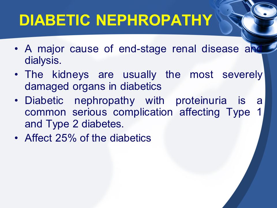 DIABETIC NEPHROPATHY A major cause of end-stage renal disease and dialysis. The kidneys are usually the most severely damaged organs in diabetics.