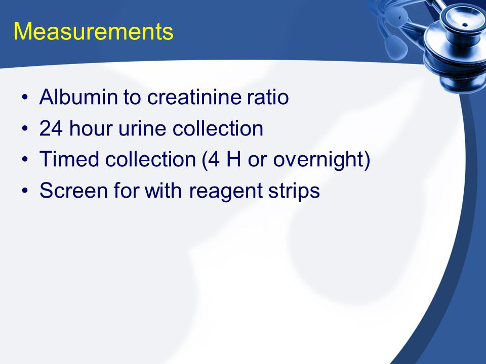 Measurements Albumin to creatinine ratio 24 hour urine collection