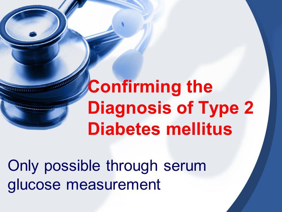 Confirming the Diagnosis of Type 2 Diabetes mellitus