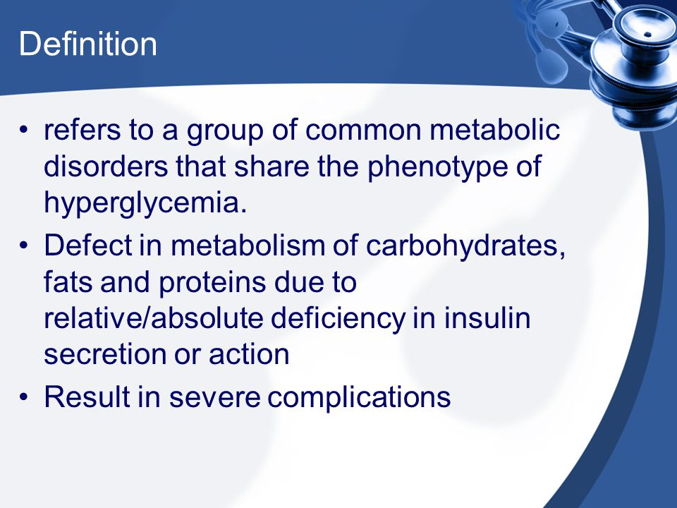 Definition refers to a group of common metabolic disorders that share the phenotype of hyperglycemia.