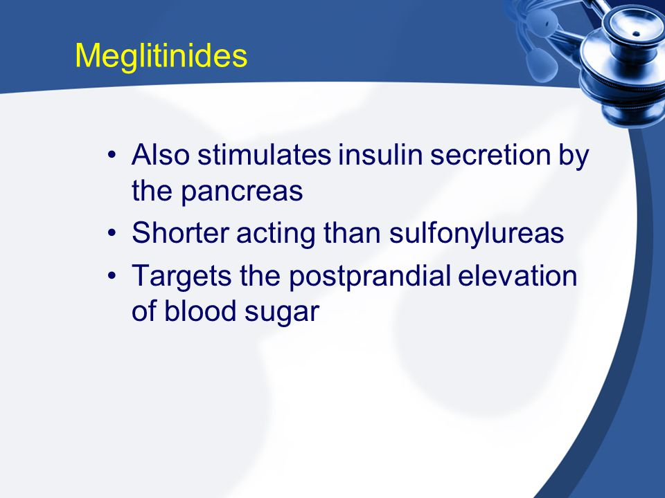 Meglitinides Also stimulates insulin secretion by the pancreas