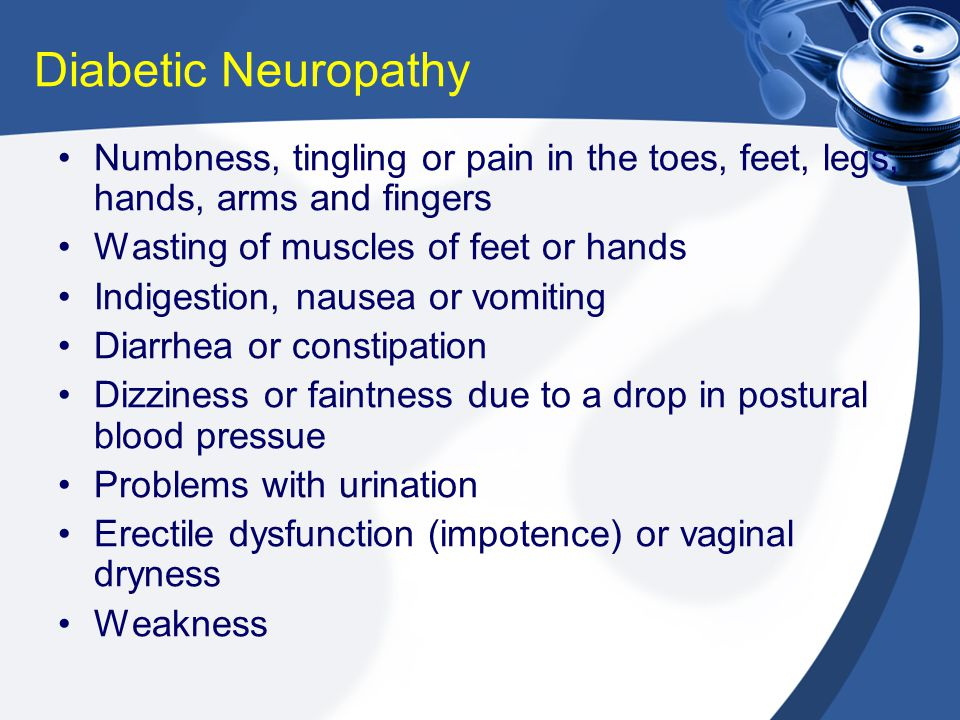 Diabetic Neuropathy Numbness, tingling or pain in the toes, feet, legs, hands, arms and fingers. Wasting of muscles of feet or hands.