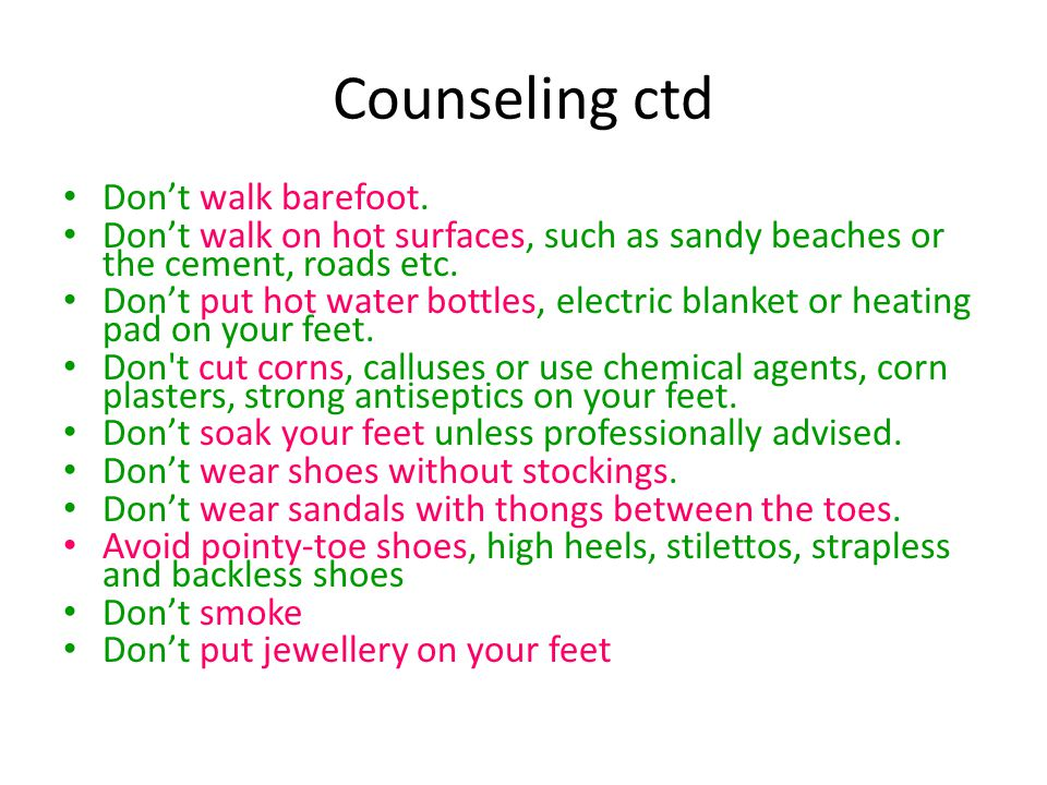 Counseling ctd Don't walk barefoot.