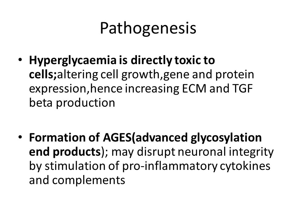 Pathogenesis Hyperglycaemia is directly toxic to cells;altering cell growth,gene and protein expression,hence increasing ECM and TGF beta production.