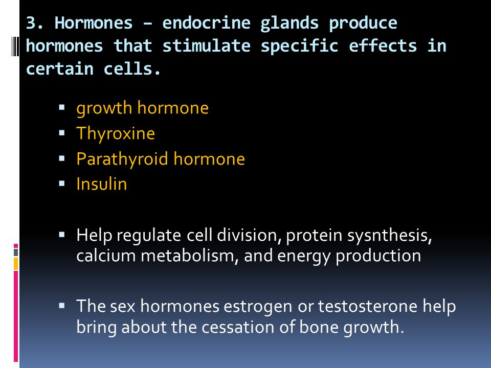 3. Hormones – endocrine glands produce hormones that stimulate specific effects in certain cells.