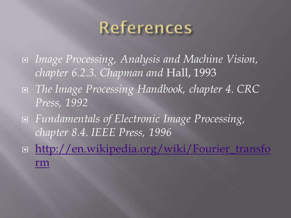 References Image Processing, Analysis and Machine Vision, chapter 6.2.3. Chapman and Hall, 1993.