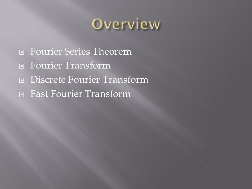 Overview Fourier Series Theorem Fourier Transform