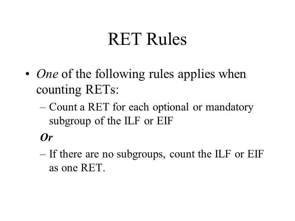 RET Rules One of the following rules applies when counting RETs: