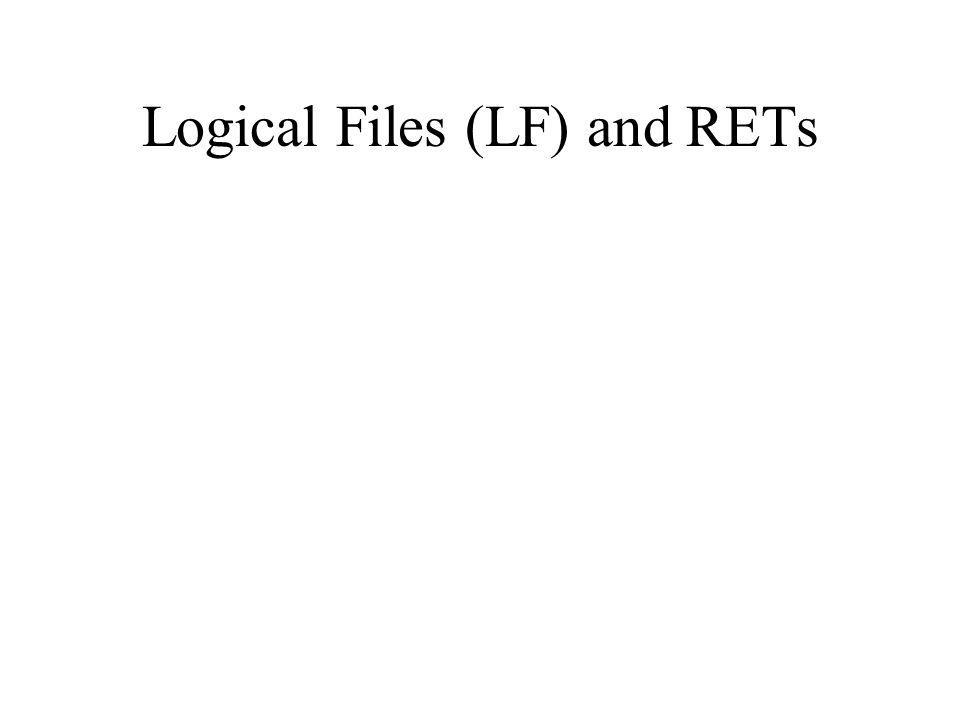 Logical Files (LF) and RETs