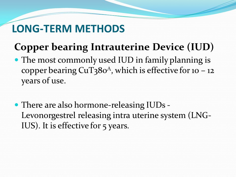 LONG-TERM METHODS Copper bearing Intrauterine Device (IUD)