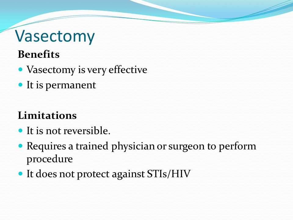 Vasectomy Benefits Vasectomy is very effective It is permanent