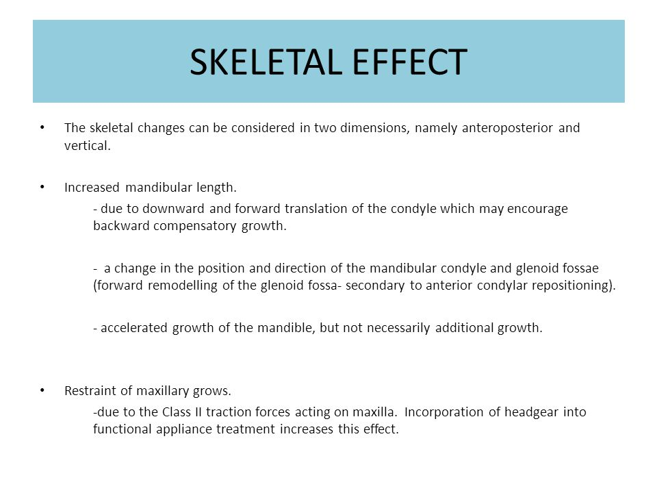 SKELETAL EFFECT The skeletal changes can be considered in two dimensions, namely anteroposterior and vertical.
