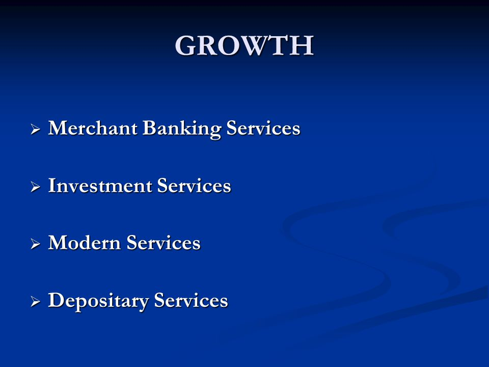 GROWTH Merchant Banking Services Investment Services Modern Services