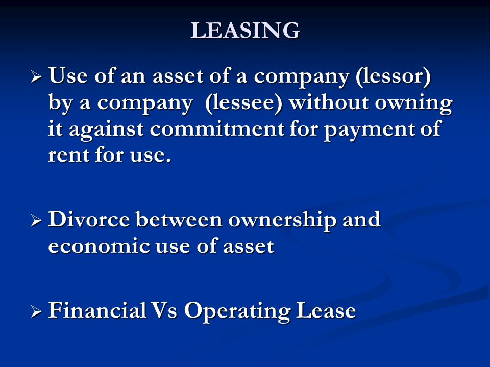 LEASING Use of an asset of a company (lessor) by a company (lessee) without owning it against commitment for payment of rent for use.