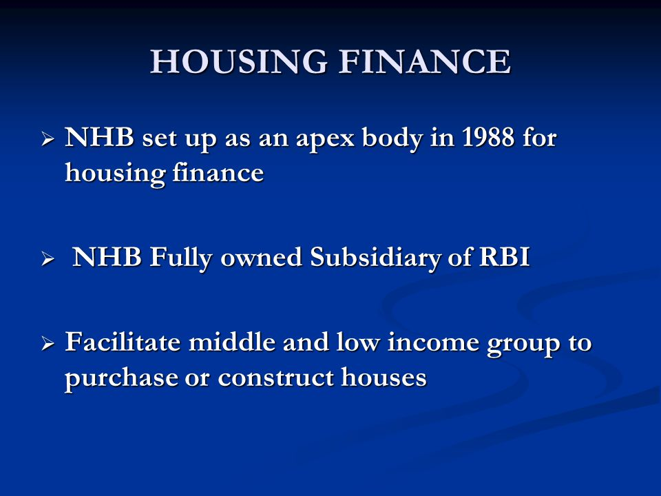 HOUSING FINANCE NHB set up as an apex body in 1988 for housing finance