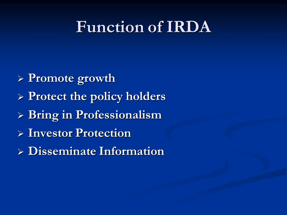 Function of IRDA Promote growth Protect the policy holders