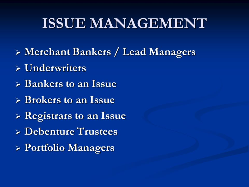 ISSUE MANAGEMENT Merchant Bankers / Lead Managers Underwriters
