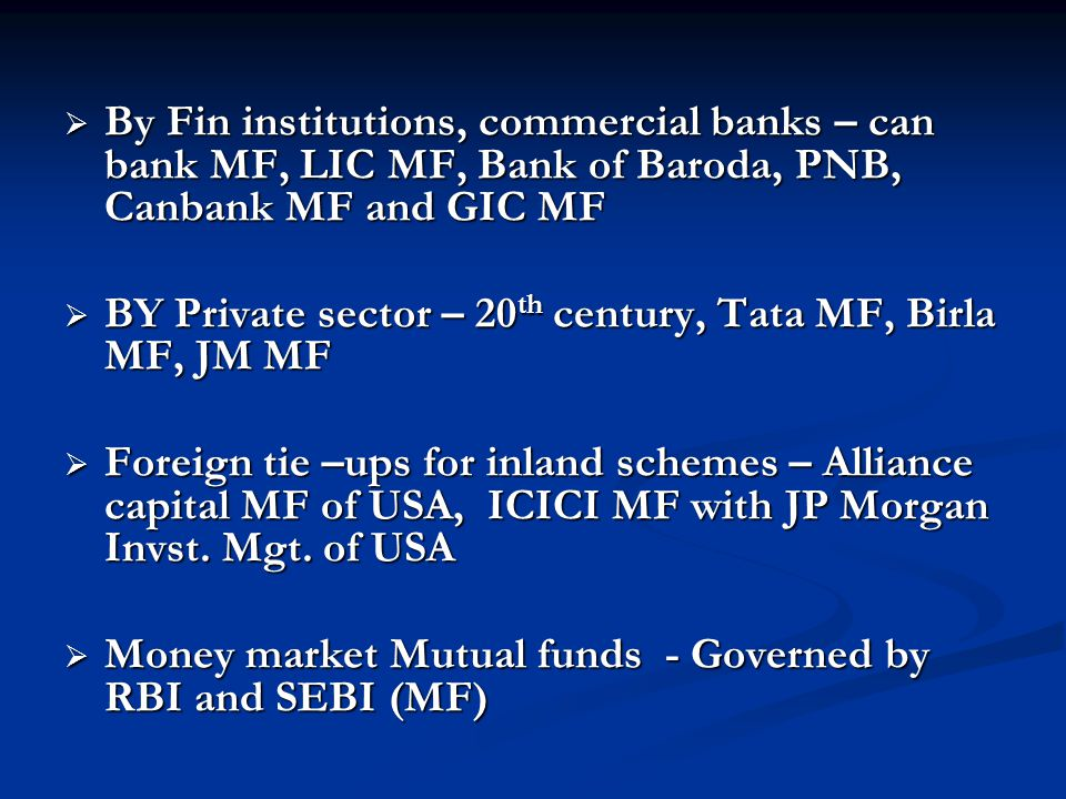 By Fin institutions, commercial banks – can bank MF, LIC MF, Bank of Baroda, PNB, Canbank MF and GIC MF
