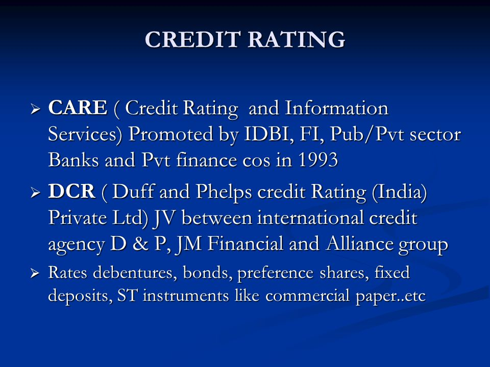 CREDIT RATING CARE ( Credit Rating and Information Services) Promoted by IDBI, FI, Pub/Pvt sector Banks and Pvt finance cos in 1993.