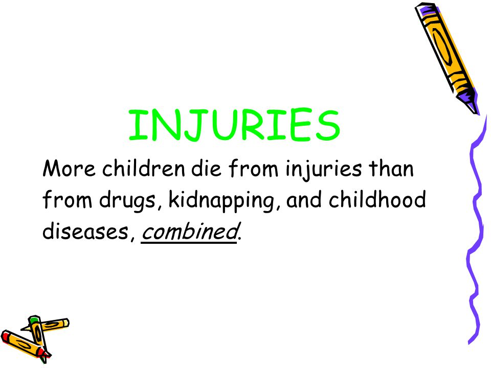 INJURIES More children die from injuries than