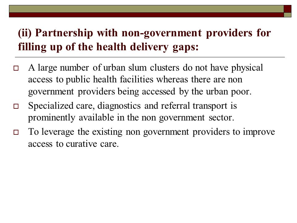 (ii) Partnership with non-government providers for filling up of the health delivery gaps: