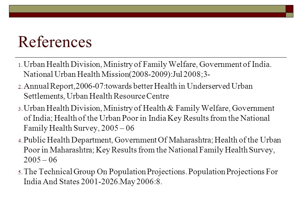 References Urban Health Division, Ministry of Family Welfare, Government of India. National Urban Health Mission(2008-2009):Jul 2008;3-