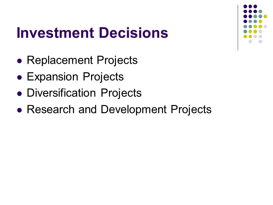 Investment Decisions Replacement Projects Expansion Projects