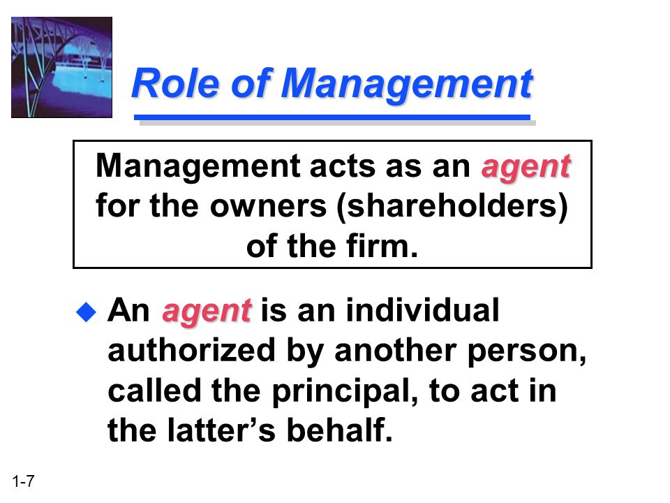 Management acts as an agent for the owners (shareholders) of the firm.