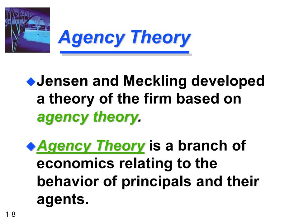 Agency Theory Jensen and Meckling developed a theory of the firm based on agency theory.