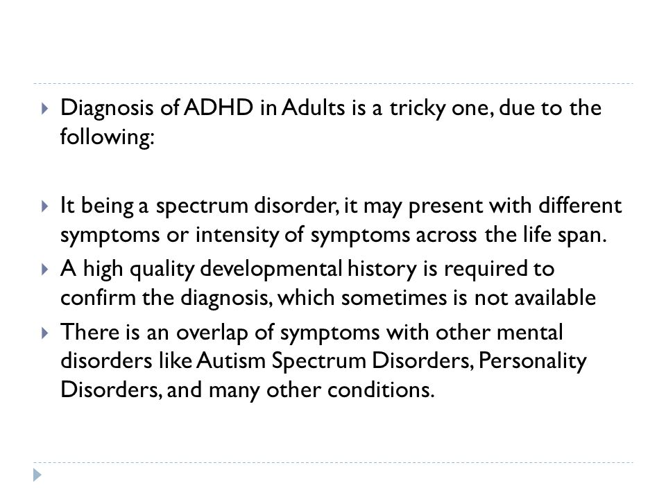 Diagnosis of ADHD in Adults is a tricky one, due to the following: